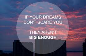 If Your Dreams Don't Scare You . . .